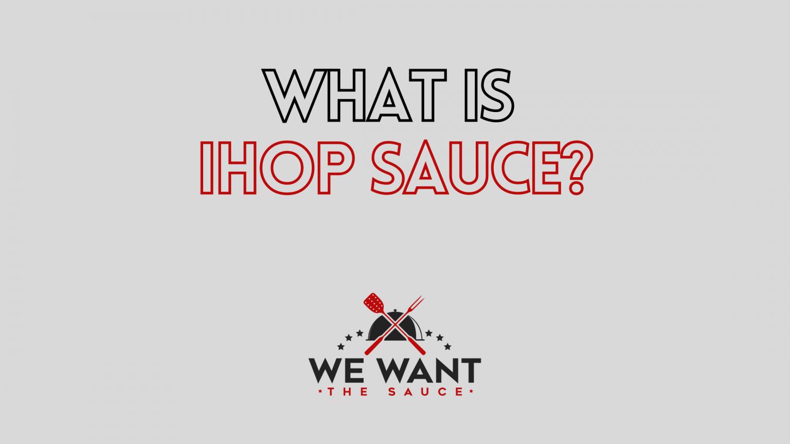 What Is IHOP Sauce?