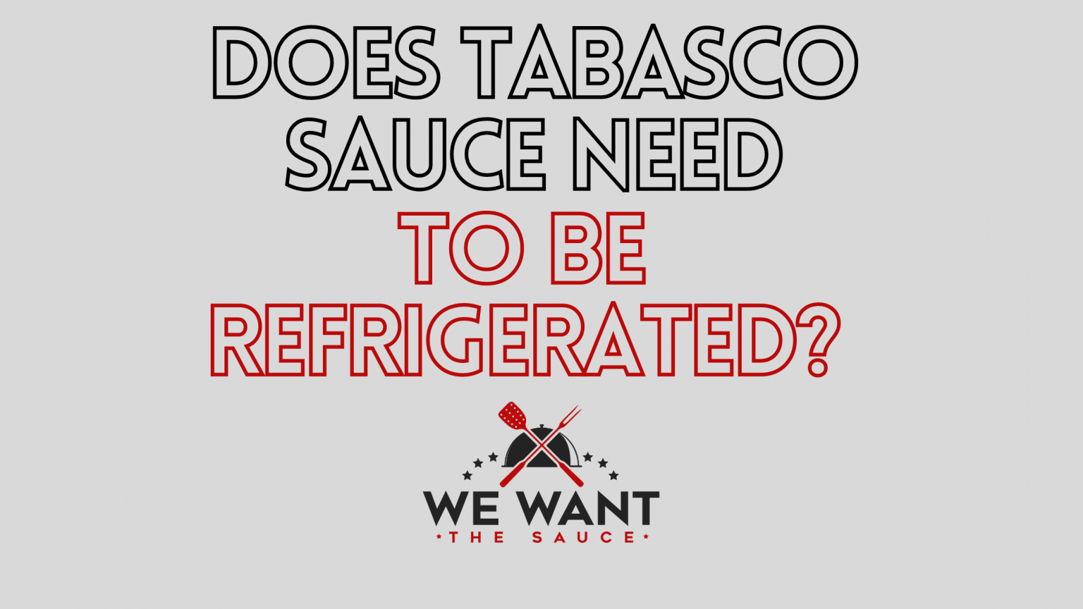 Does Tabasco Sauce Need To Be Refrigerated