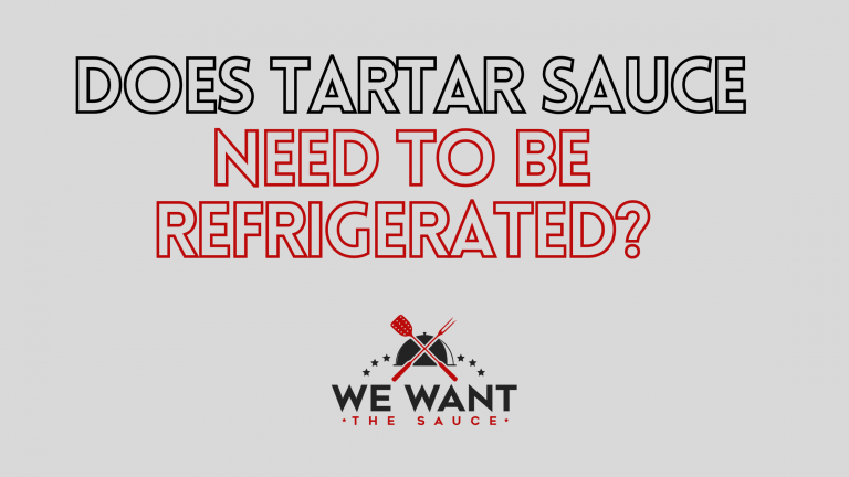 Does Tartar Sauce Need To Be Refrigerated?