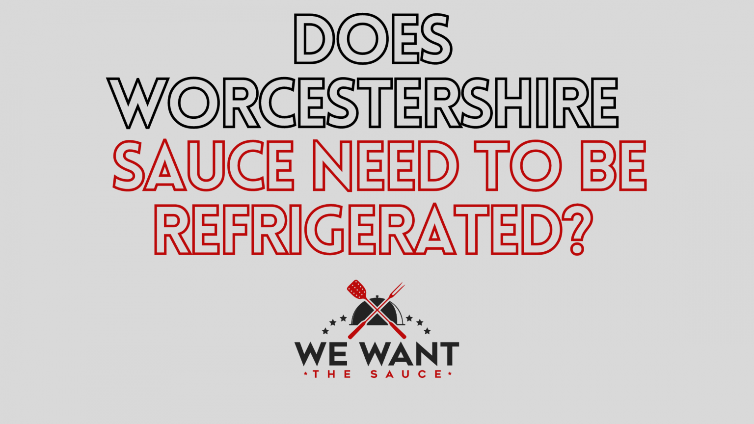Does Worcestershire Sauce Need To Be Refrigerated?