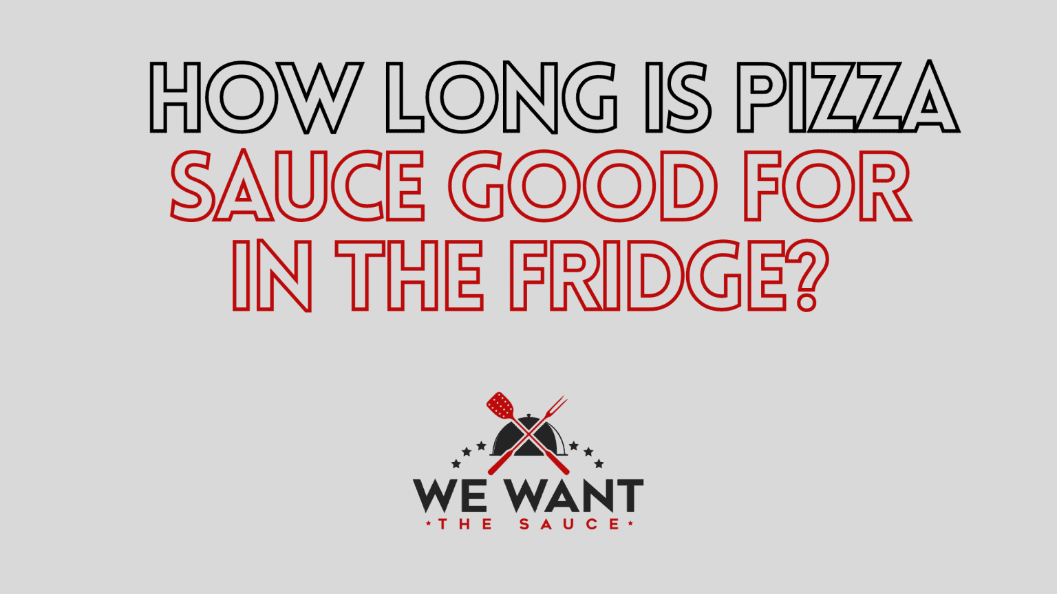 How Long Is Pizza Sauce Good For In The Fridge?