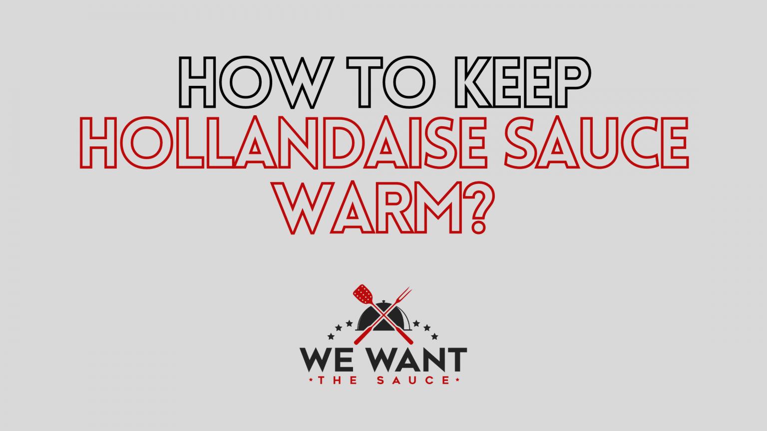 How To Keep Hollandaise Sauce Warm