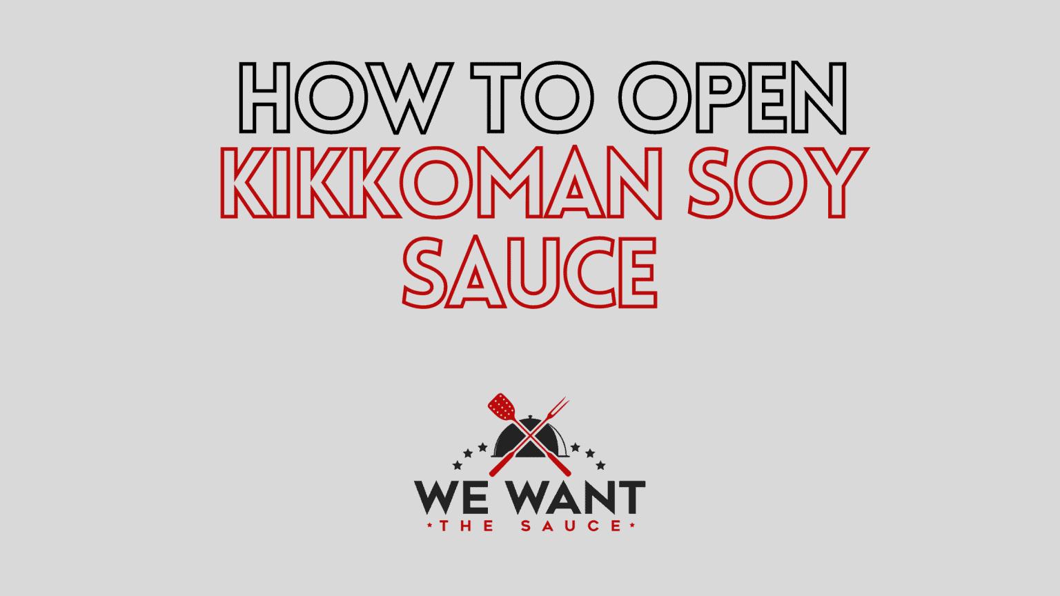 How To Open Kikkoman Soy Sauce