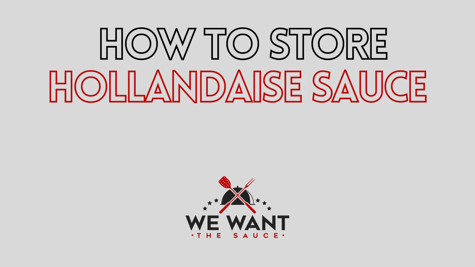 How To Store Hollandaise Sauce