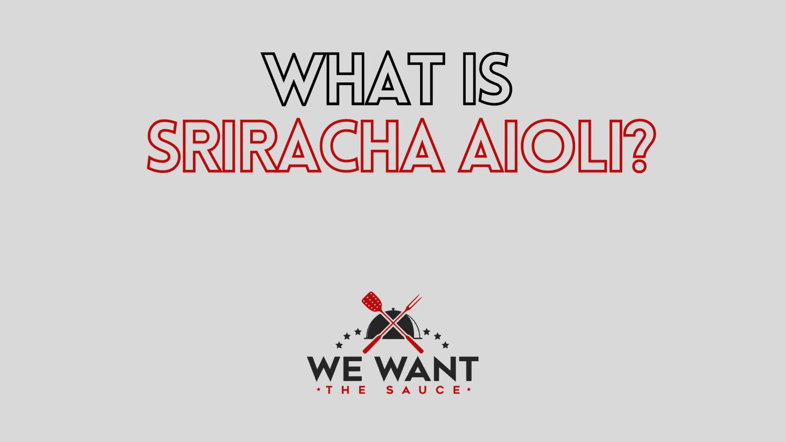 What Is Sriracha Aioli?