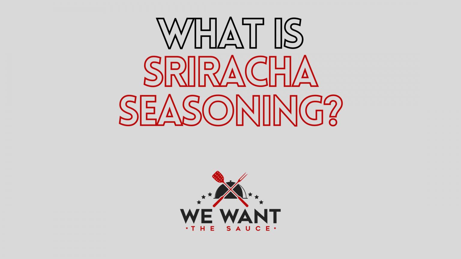 What Is Sriracha Seasoning?