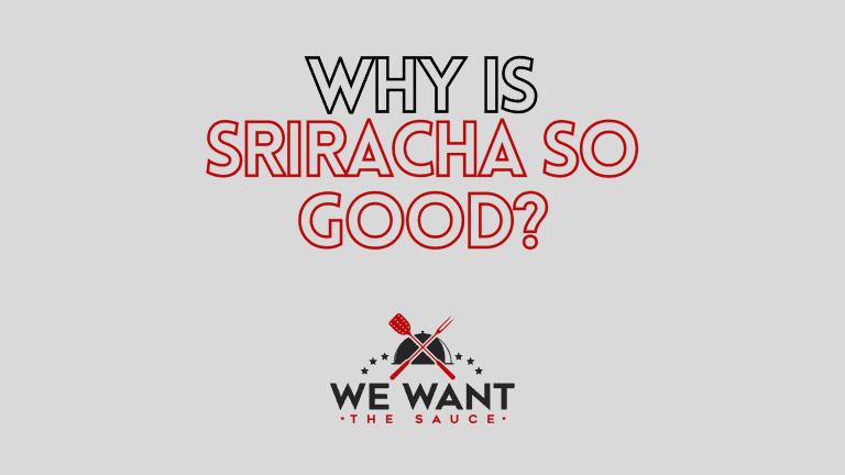 Why Is Sriracha So Good?