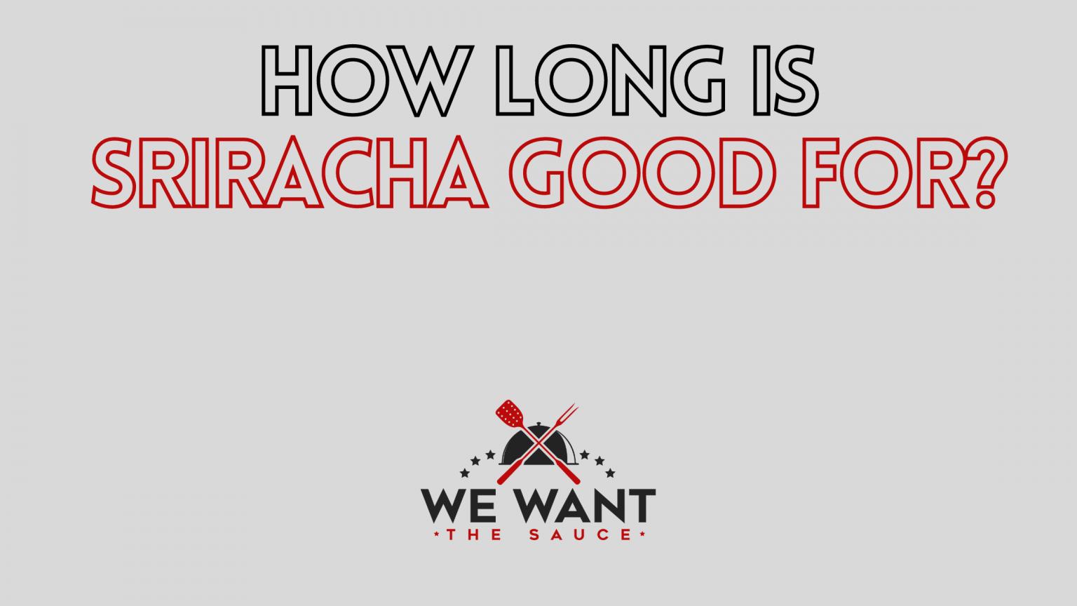 How Long Is Sriracha Good For?