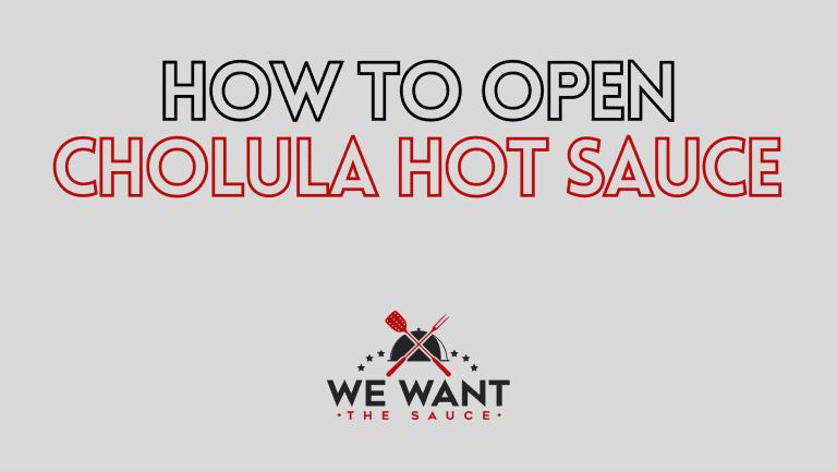 How To Open Cholula Hot Sauce