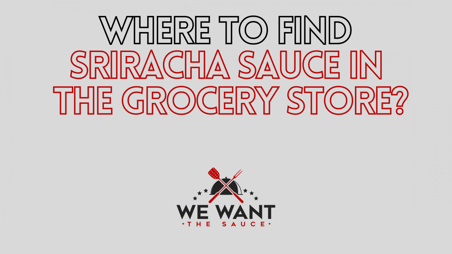 Where Is Sriracha Sauce In The Grocery Store