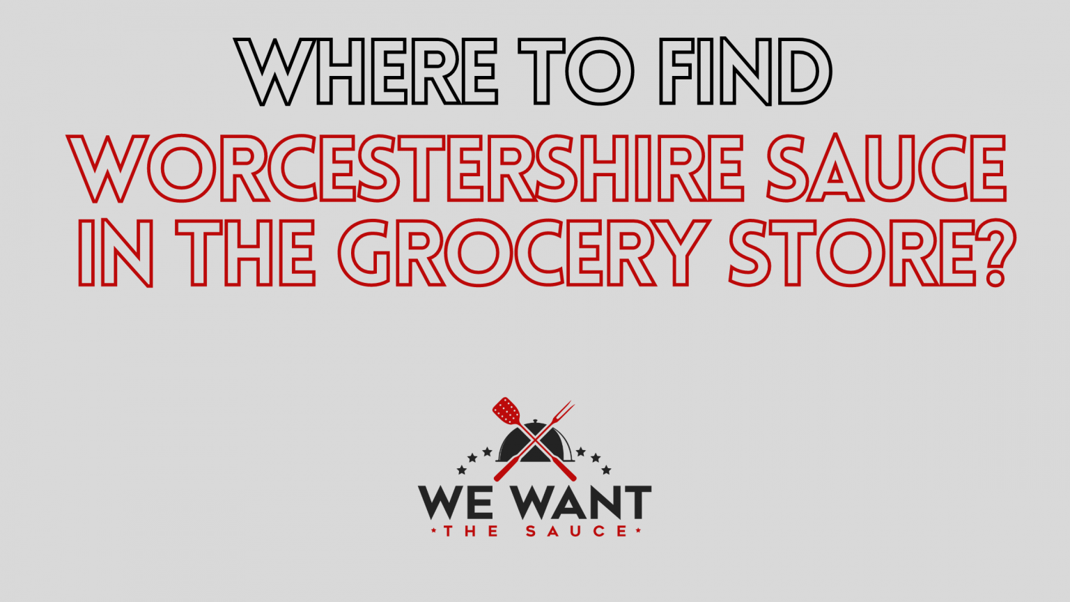 Where Is Worcestershire Sauce In The Grocery Store?