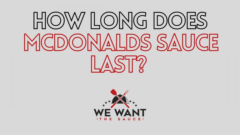 How Long Does McDonalds Sauce Last?