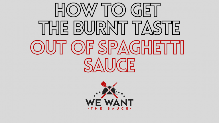 How To Get The Burnt Taste Out Of Spaghetti Sauce