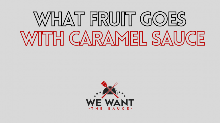 What Fruit Goes With Caramel Sauce